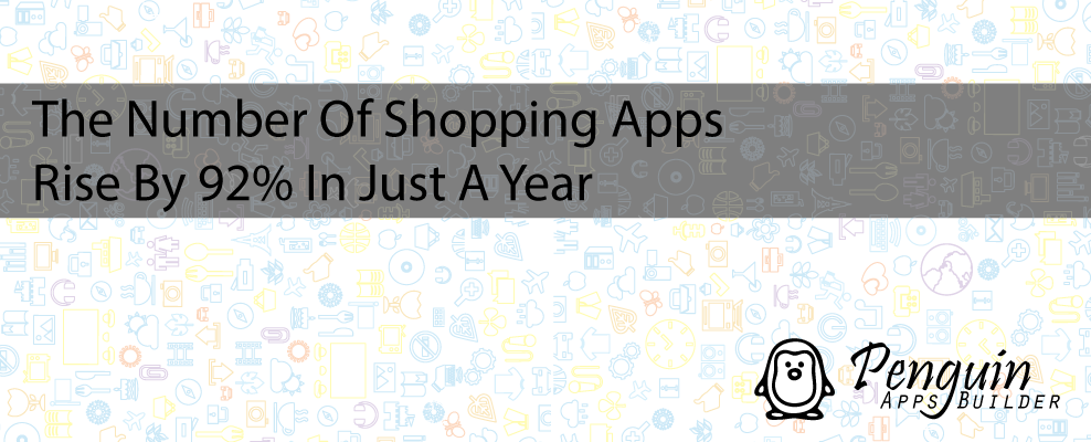 The Number Of Shopping Apps Rise By 92% In Just A Year