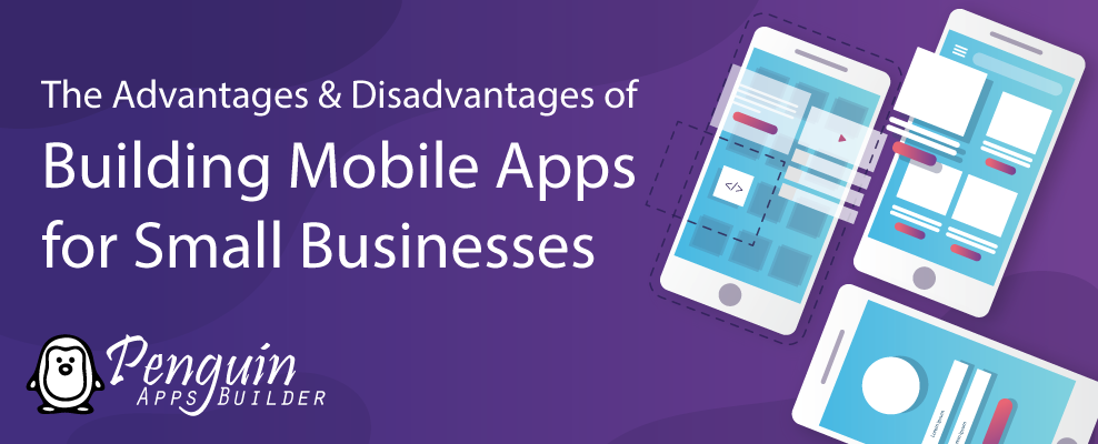 The Advantages & Disadvantages of Building Mobile Apps for Small Businesses