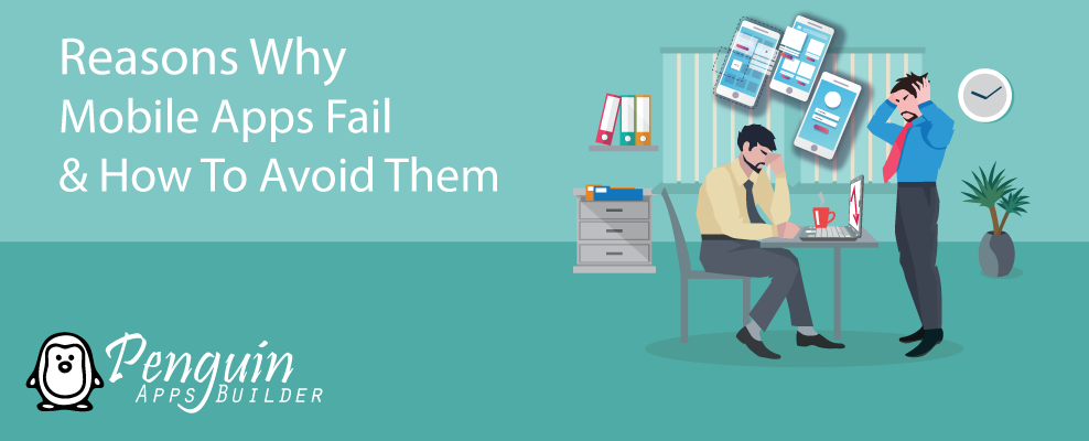 Reasons Why Mobile Apps Fail & How To Avoid Them