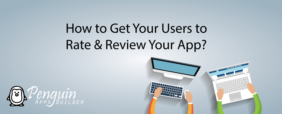 How to Get Your Users to Rate & Review Your App?