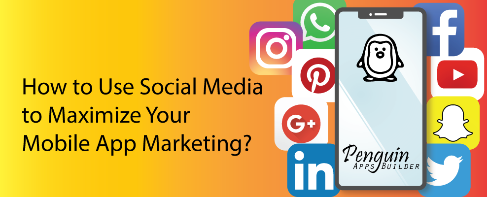 How to use Social Media to Max your Mobile App Marketing