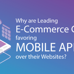 Why are Leading E-Commerce Companies favoring MOBILE APPS over their Websites?