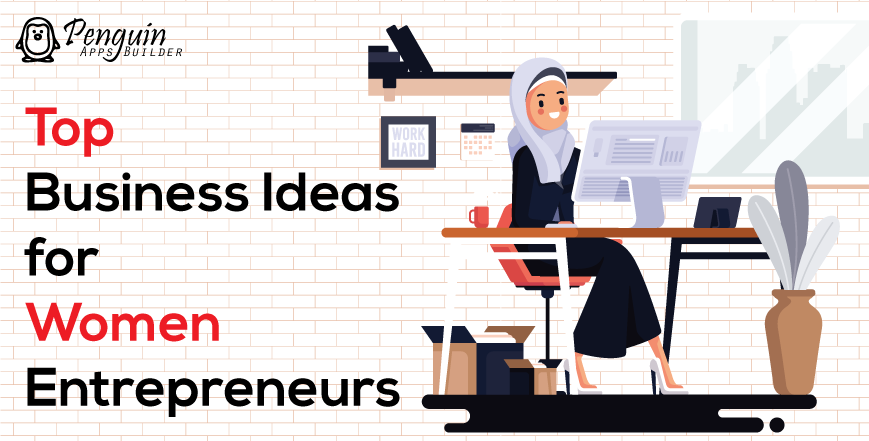Top Business Ideas for Women Entrepreneurs